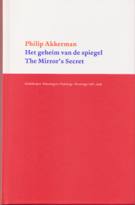 philip Akkerman - The Mirror's Secret - Paintings-drawings 1981-1999